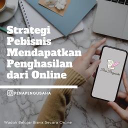 Strategi Pebisnis Mendapatkan Penghasilan dari Online